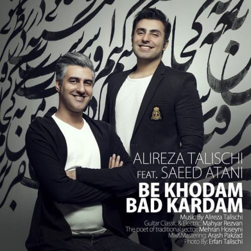 Alireza Talischi Ft Saeed Atani – Be Khodam Bad Kardam